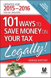 101 Ways To Save Money On Your Tax - Legally! 2015-2016 ebook by Adrian Raftery