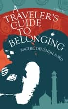 A Traveler's Guide to Belonging ebook by Rachel Devenish Ford