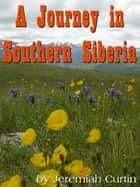A Journey In Southern Siberia ebook by Jeremiah Curtin