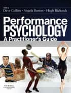 Performance Psychology E-Book - A Practitioner's Guide ebook by Angela Abbott, Hugh Richards, David John Collins,...