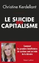 Le Suicide du capitalisme ebook by Christine KERDELLANT