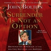 Surrender is Not an Option - Defending America at the United Nations and Abroad audiobook by John Bolton