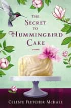 The Secret to Hummingbird Cake ebook by Celeste Fletcher McHale