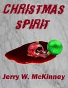 Christmas Spirit eBook by Jerry McKinney