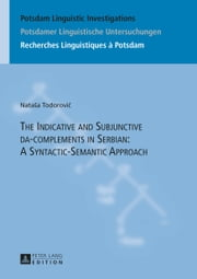 The Indicative and Subjunctive da-complements in Serbian: A Syntactic-Semantic Approach ebook by Natasa Todorovic