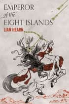 Emperor of the Eight Islands ebook by Lian Hearn