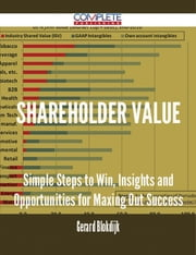 Shareholder Value - Simple Steps to Win, Insights and Opportunities for Maxing Out Success ebook by Gerard Blokdijk