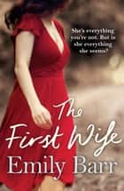 The First Wife - A moving psychological thriller with a twist eBook by Emily Barr