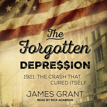 The Forgotten Depression - 1921: The Crash That Cured Itself audiobook by James Grant