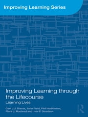 Improving Learning through the Lifecourse - Learning Lives ebook by Gert Biesta,John Field,Phil Hodkinson,Flora J. Macleod,Ivor F. Goodson