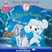 Palace Pets: A Party for Pumpkin: A Princess Adventure Story - A Disney Read-Along ebook by Disney Book Group