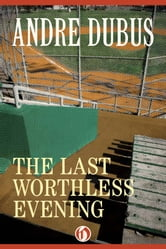 The Last Worthless Evening - Four Novellas and Two Short Stories ebook by Andre Dubus