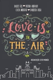 Love is in the air 3 - Madrid ebook by Halice FRS, Helena Andrade, Catia Mourão,...