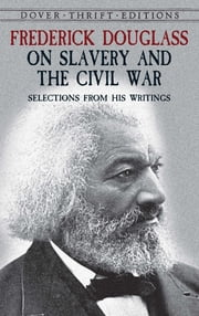 Frederick Douglass on Slavery and the Civil War - Selections from His Writings ebook by Frederick Douglass