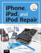 The Unauthorized Guide to iPhone, iPad, and iPod Repair ebook by Timothy Warner