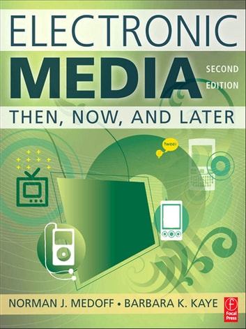 Electronic Media - Then, Now, and Later ebook by Norman J. Medoff,Barbara Kaye