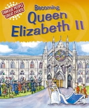 Becoming Queen Elizabeth II - Famous People, Great Events ebook by Gillian Clements