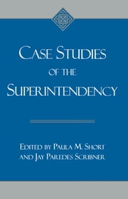 Case Studies of the Superintendency ebook by Paula M. Short,Jay Paredes Scribner