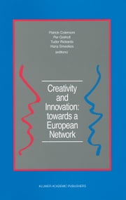 Creativity and Innovation: towards a European Network - Report of the First European Conference on Creativity and Innovation, 'Network in Action', organized by the Netherlands Organization for Applied Scientific Research TNO Delft, The Netherlands, 13–16 December 1987 ebook by Patrick Colemont,Per Grøholt,Tudor Rickards,Hans Smeekes