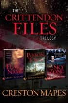 The Crittendon Files Trilogy ebook by Creston Mapes