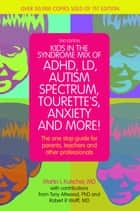 Kids in the Syndrome Mix of ADHD, LD, Autism Spectrum, Tourette's, Anxiety, and More! - The one-stop guide for parents, teachers, and other professionals ebook by Martin L. Kutscher, Tony Attwood