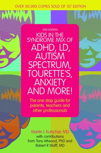 Kids in the Syndrome Mix of ADHD, LD, Autism Spectrum, Tourette's, Anxiety, and More! - The one-stop guide for parents, teachers, and other professionals ebook by Martin L. Kutscher,Tony Attwood