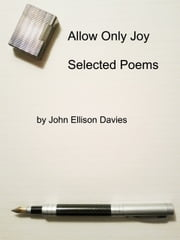 Allow Only Joy: Selected Poems ebook by John Ellison Davies