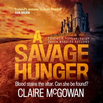 A Savage Hunger (Paula Maguire 4) - An Irish crime thriller of spine-tingling suspense audiobook by Claire McGowan