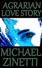 Agrarian Love Story ebook by Michael Zinetti