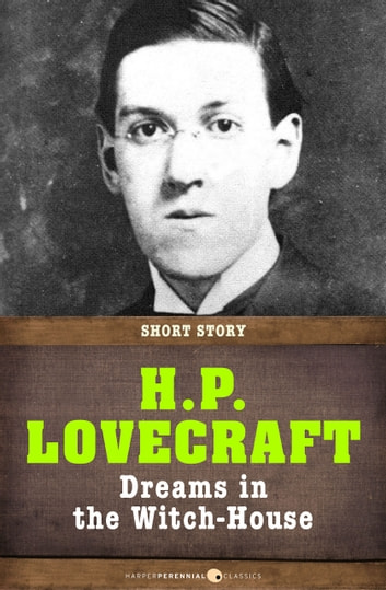 Dreams In The Witch-House - Short Story ebook by H. P. Lovecraft