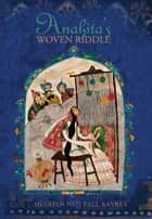 Anahita's Woven Riddle ebook by Meghan Nuttall Sayres