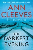 The Darkest Evening - A Vera Stanhope Novel ebook by Ann Cleeves
