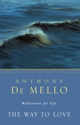 The Way to Love - Meditations for Life ebook by Anthony De Mello