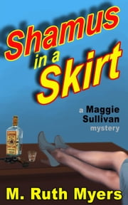 Shamus in a Skirt - Maggie Sullivan mysteries, #4 ebook by M. Ruth Myers