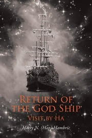 Return of the God Ship - Visit by Ha ebook by Harry N. (Hap) Hambric