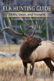 Elk Hunting Guide - Skills, Gear, and Insight, 2nd Edition ebook by Tom Airhart