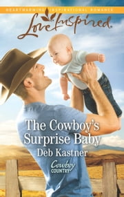 The Cowboy's Surprise Baby - A Fresh-Start Family Romance ebook by Deb Kastner