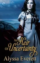 An Heir of Uncertainty ebook by Alyssa Everett