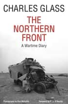 The Northern Front - A Wartime Diary ebook by Charles Glass