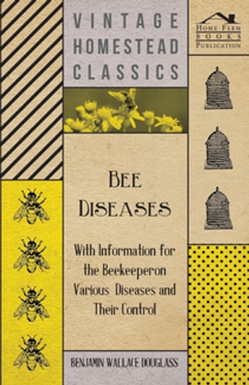 Bee Diseases - With Information for the Beekeeper on Various Diseases and Their Control ebook by Benjamin Wallace Douglass