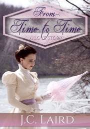 From Time to Time - A Love Story / Historical Time Travel Romance ebook by J. C. Laird