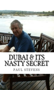 Dubai & Its Nasty Secret ebook by Paul Stevens