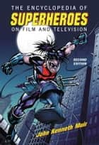 The Encyclopedia of Superheroes on Film and Television, 2d ed. ebook by John Kenneth Muir