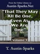 """That They May All Be One, Even As We Are One"" - Volume 1 ebook by Theodore Austin-Sparks"