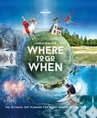 Lonely Planet's Where To Go When ebook by Lonely Planet