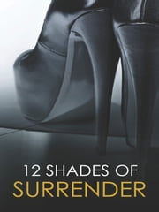 12 Shades of Surrender: Under His Hand\A Paris Affair\The Envelope Incident\The Challenge\Taste of Pleasure\Night Moves - Under His Hand\A Paris Affair\The Envelope Incident\The Challenge\Taste of Pleasure\Night Moves ebook by Anne Calhoun,Adelaide Cole,Emelia Elmwood,Megan Hart,Lisa Renee Jones,Eden Bradley