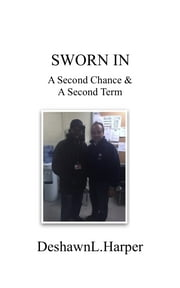 Sworn In A Second Chance & A Second Term ebook by Deshawn Harper