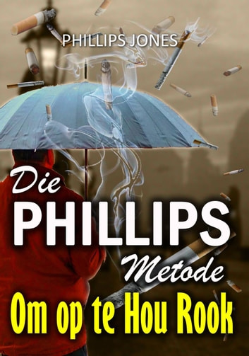 Die Phillips metode om op te hou rook ebook by Phillips Jones