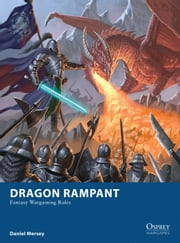 Dragon Rampant - Fantasy Wargaming Rules ebook by Daniel Mersey,Craig Spearing,Mr Mark Stacey,0