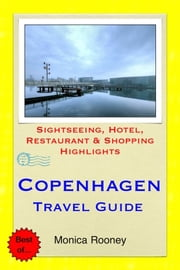 Copenhagen, Denmark Travel Guide - Sightseeing, Hotel, Restaurant & Shopping Highlights (Illustrated) ebook by Monica Rooney